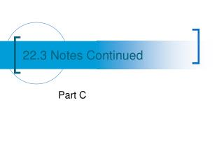 22.3 Notes Continued
