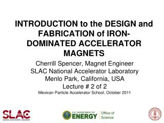 INTRODUCTION to the DESIGN and FABRICATION of IRON-DOMINATED ACCELERATOR MAGNETS