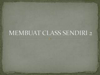 MEMBUAT CLASS SENDIRI 2
