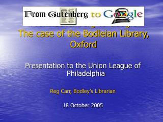 From Gutenberg to Google The case of the Bodleian Library, Oxford