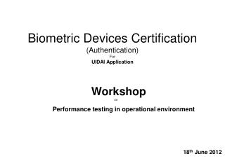 Biometric Devices Certification (Authentication)  For UIDAI Application
