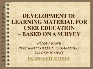 DEVELOPMENT OF LEARNING MATERIAL FOR USER EDUCATION  – BASED ON A SURVEY