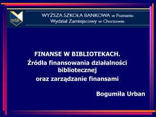 FINANSE W BIBLIOTEKACH. Źródła finansowania działalności bibliotecznej  oraz zarządzanie finansami