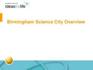Birmingham Science City Overview