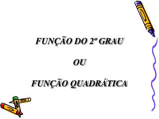 FUN��O DO 2� GRAU  OU FUN��O QUADR�TICA