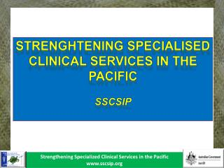 STRENGHTENING SPECIALISED CLINICAL SERVICES IN THE  pACIFIC sscsIp