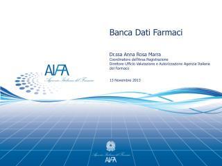 Banca Dati Farmaci Dr.ssa Anna Rosa Marra Coordinatore dell'Area Registrazione