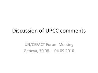 Discussion of  UPCC  comments