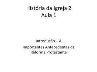 História da Igreja 2  Aula 1