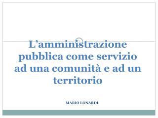 L'amministrazione pubblica come servizio ad una comunità e ad un territorio