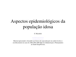 Aspectos epidemiol�gicos da popula��o idosa