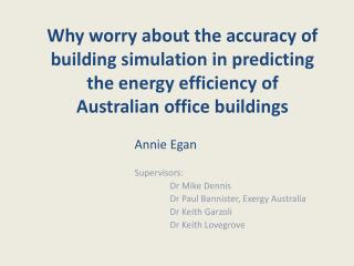 Annie Egan Supervisors:  Dr Mike Dennis Dr Paul Bannister,  Exergy  Australia