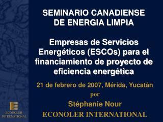SEMINARIO CANADIENSE  DE ENERGIA LIMPIA  Empresas de Servicios Energ ticos ESCOs para el financiamiento de proyecto de e