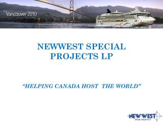 "NEWWEST SPECIAL  PROJECTS  LP ""HELPING CANADA HOST  THE WORLD"""