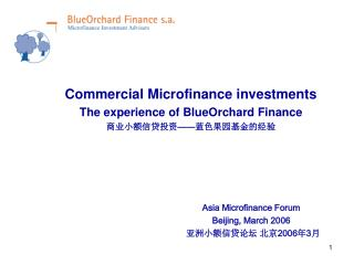Commercial Microfinance investments The experience of BlueOrchard Finance 商业小额信贷投资 —— 蓝色果园基金的经验