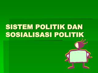 SISTEM POLITIK DAN SOSIALISASI POLITIK