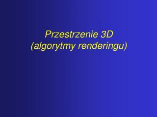 Przestrzenie 3D (algorytmy renderingu)