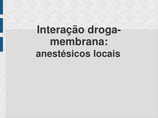 Interação droga-membrana: