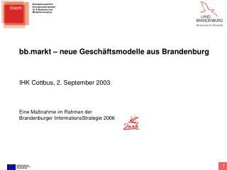 bb.markt – neue Geschäftsmodelle aus Brandenburg IHK Cottbus, 2. September 2003