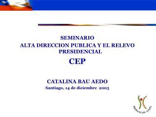 SEMINARIO ALTA DIRECCION PUBLICA Y EL RELEVO PRESIDENCIAL CEP CATALINA BAU AEDO