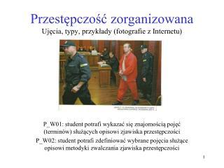 Przestępczość zorganizowana Ujęcia, typy, przykłady (fotografie z Internetu)