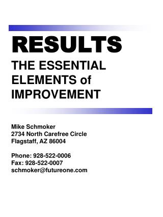 RESULTS THE ESSENTIAL ELEMENTS of  IMPROVEMENT Mike Schmoker 2734 North Carefree Circle