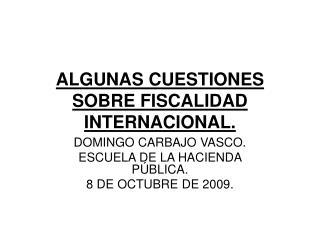ALGUNAS CUESTIONES SOBRE FISCALIDAD INTERNACIONAL.