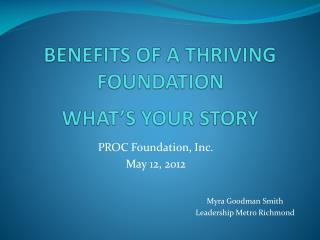 BENEFITS OF A THRIVING FOUNDATION WHAT'S YOUR STORY