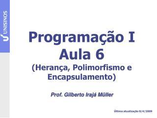 Programação I Aula 6 (Herança, Polimorfismo e Encapsulamento)