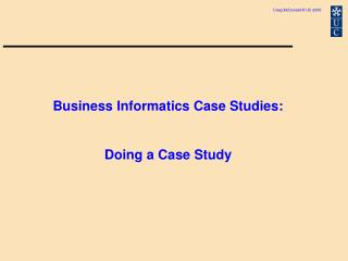 Business Informatics Case Studies: Doing a Case Study