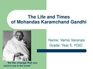 The Life and Times  of Mohandas Karamchand Gandhi