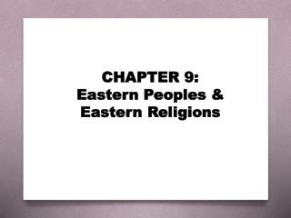 CHAPTER 9: Eastern Peoples &  Eastern Religions