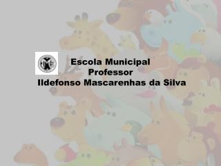 Escola Municipal  Professor  Ildefonso Mascarenhas da Silva