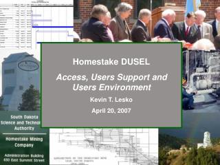 Homestake DUSEL Access, Users Support and Users Environment  Kevin T. Lesko April 20, 2007