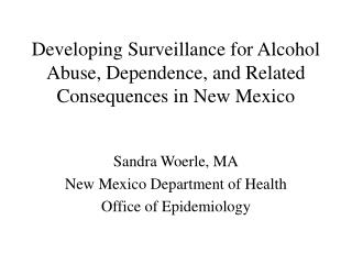 Developing Surveillance for Alcohol Abuse, Dependence, and Related Consequences in New Mexico