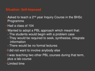Situation: Self-Imposed Asked to teach a 2 nd  year Inquiry Course in the BHSc Programme