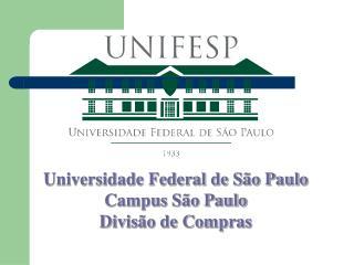 Universidade Federal de São Paulo Campus São Paulo Divisão de Compras
