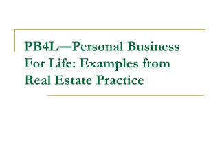 PB4L—Personal Business For Life: Examples from  Real Estate Practice