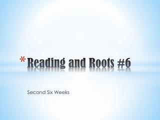 Reading and Roots  #6