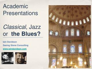 Academic Presentations Classical , Jazz or   the Blues?