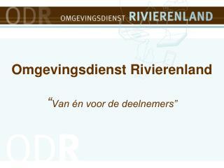 """Omgevingsdienst Rivierenland """" Van én voor de deelnemers"""""""
