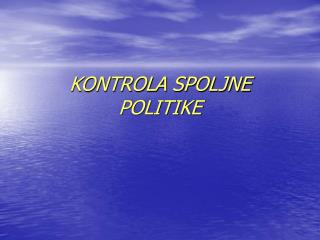 KONTROLA SPOLJNE POLITIKE