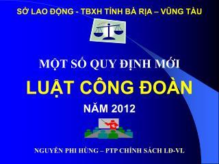SỞ LAO ĐỘNG - TBXH TỈNH BÀ RỊA – VŨNG TÀU MỘT SỐ QUY ĐỊNH MỚI LUẬT CÔNG ĐOÀN NĂM 2012