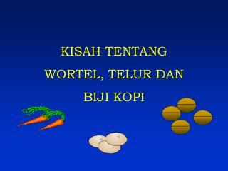 KISAH TENTANG WORTEL, TELUR DAN BIJI KOPI