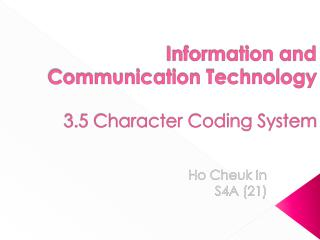Information and Communication Technology 3.5 Character Coding System
