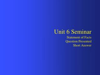 Unit 6 Seminar Statement of Facts Question Presented Short Answer