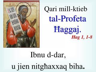 Qari mill-ktieb tal-Profeta Ħaggaj . Ħ ag 1, 1-8