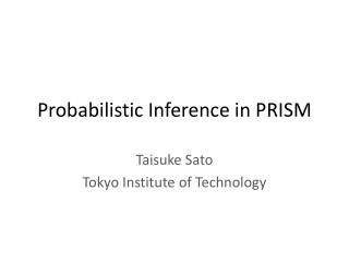 Probabilistic Inference in PRISM