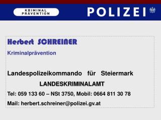 Herbert  SCHREINER Kriminalprävention Landespolizeikommando   für   Steiermark LANDESKRIMINALAMT