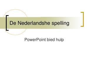 De Nederlandshe spelling